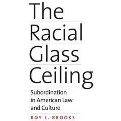 The Racial Glass Ceiling (Inbunden, 2017)