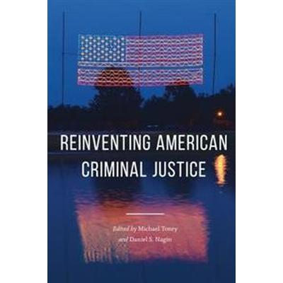 Reinventing American Criminal Justice (Inbunden, 2017)