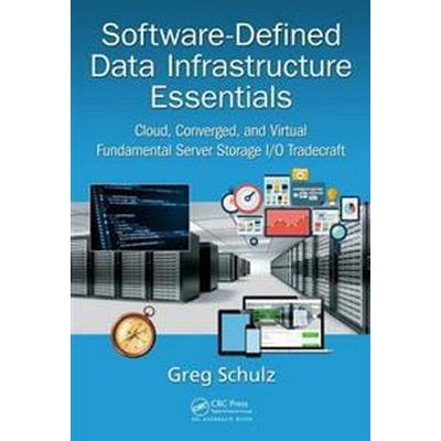 Software-Defined Data Infrastructure Essentials: Cloud, Converged, and Virtual Fundamental Server Storage I/O Tradecraft (Inbunden, 2017)