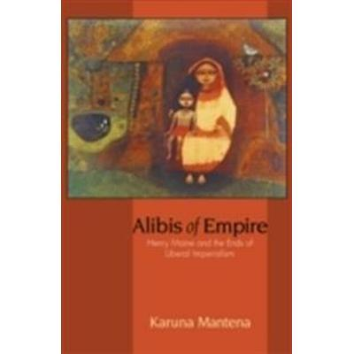 Alibis of Empire: Henry Maine and the Ends of Liberal Imperialism (Inbunden, 2010)