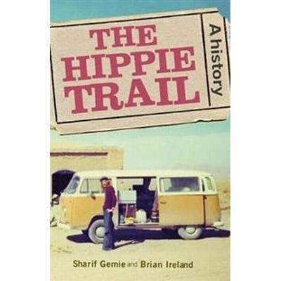 The Hippie Trail (Inbunden, 2017)