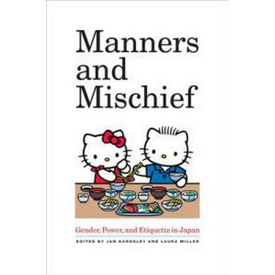 Manners and Mischief: Gender, Power, and Etiquette in Japan (Häftad, 2011)
