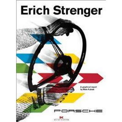 Erich Strenger and Porsche: A Graphical Report (Inbunden, 2017)