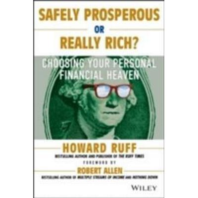 Safely Prosperous or Really Rich: Choosing Your Personal Financial Heaven (Häftad, 2013)