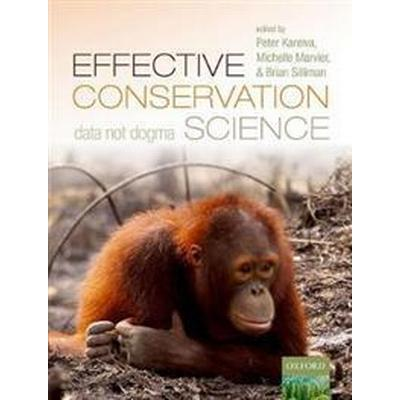 Effective Conservation Science: Data Not Dogma (Häftad, 2017)