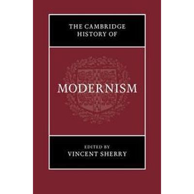 The Cambridge History of Modernism (Inbunden, 2017)