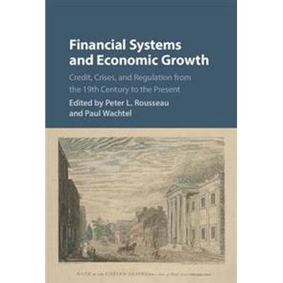 Financial Systems and Economic Growth (Inbunden, 2017)