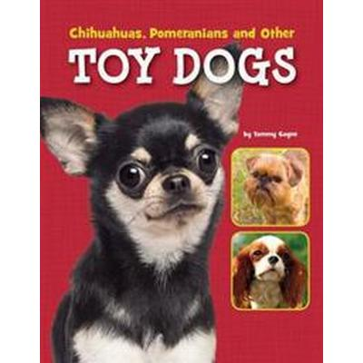 Chihuahuas, pomeranians and other toy dogs (Inbunden, 2016)
