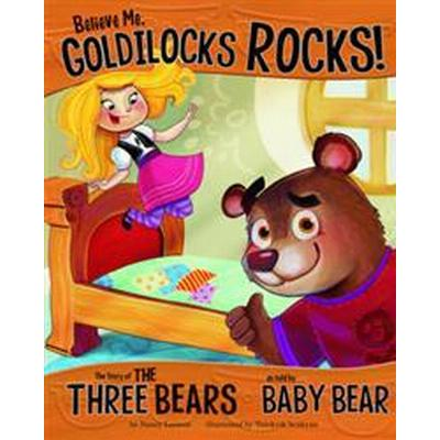 Believe me, goldilocks rocks! - the story of the three bears as told by bab (Pocket, 2012)