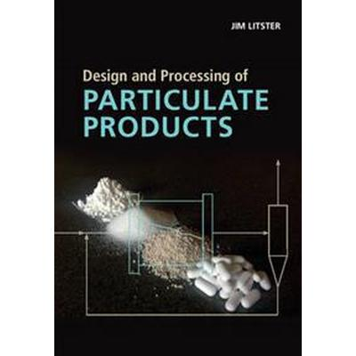 Design and Processing of Particulate Products (Inbunden, 2016)