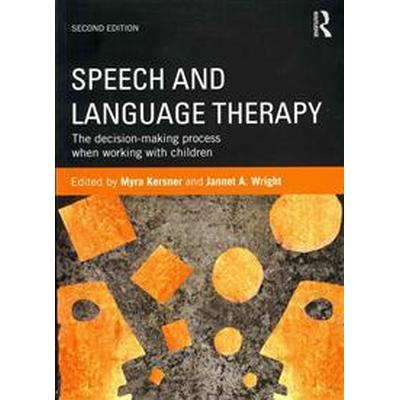 Speech and Language Therapy: The Decision-Making Process When Working with Children (Häftad, 2012)