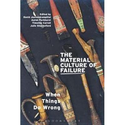 The Material Culture of Failure (Inbunden, 2017)