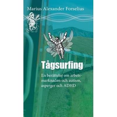 Tågsurfing: En berättelse om arbetsmarknaden med autism, asperger och ADHD (Inbunden, 2017)