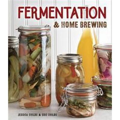 Fermentation & Home Brewing (Inbunden, 2016)
