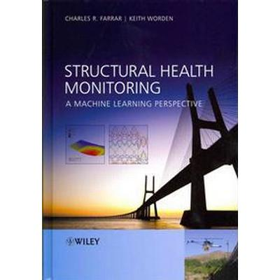 Structural Health Monitoring: A Machine Learning Perspective (Inbunden, 2012)