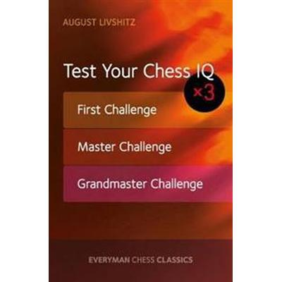 Test Your Chess IQ: First Challenge, Master Challenge, Grandmaster Challenge (Häftad, 2017)