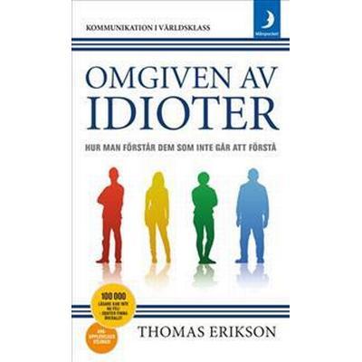 Omgiven av idioter: hur man förstår dem som inte går att förstå (Pocket, 2017)
