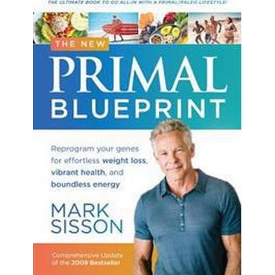 The New Primal Blueprint: Reprogram Your Genes for Effortless Weight Loss, Vibrant Health and Boundless Energy (Inbunden, 2016)