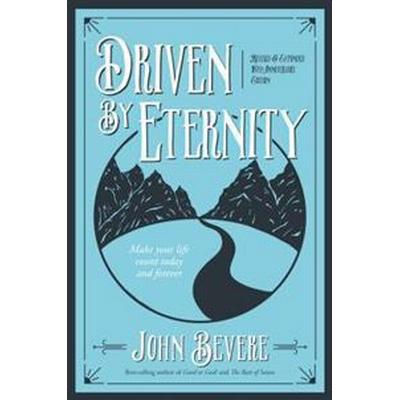Driven by Eternity: Make Your Life Count Today & Forever (Häftad, 2016)