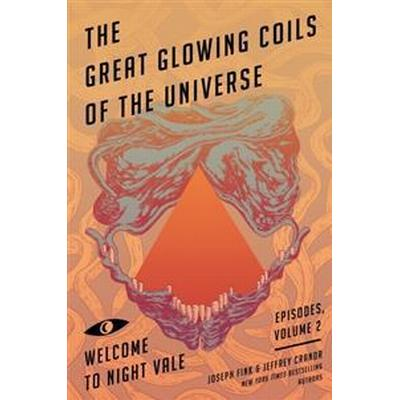 The Great Glowing Coils of the Universe: Welcome to Night Vale Episodes, Volume 2 (Häftad, 2016)