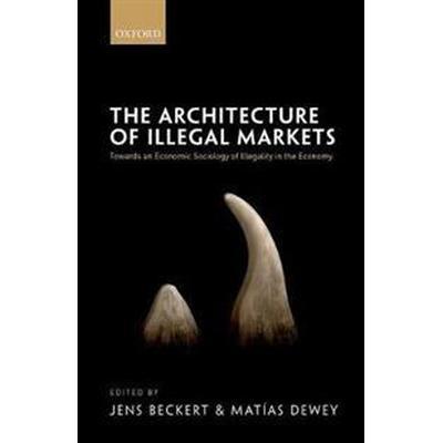 The Architecture of Illegal Markets (Inbunden, 2017)