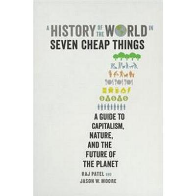 A History of the World in Seven Cheap Things (Inbunden, 2017)