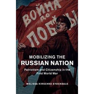 Mobilizing the Russian Nation (Inbunden, 2016)