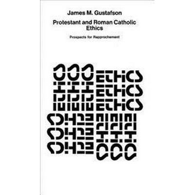 Protestant and Roman Catholic Ethics: Prospects for Rapprochement (Häftad, 1980)