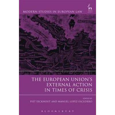 The European Union's External Action in Times of Crisis (Inbunden, 2016)