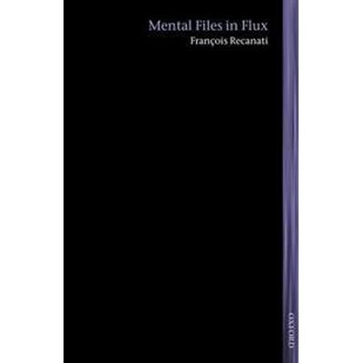Mental Files in Flux (Inbunden, 2017)