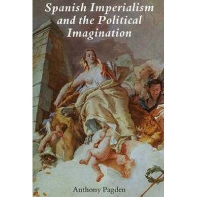 Spanish Imperialism and the Political Imagination (Pocket, 1998)