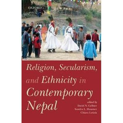 Religion, Secularism, and Ethnicity in Contemporary Nepal (Inbunden, 2016)