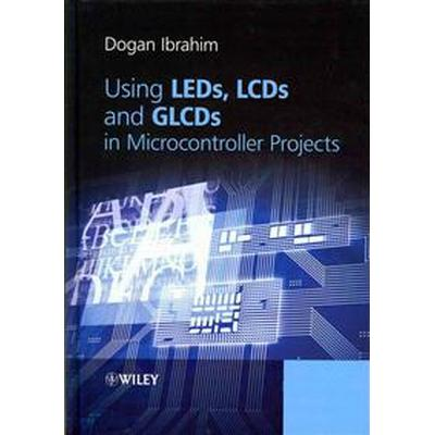 Using LEDs, LCDs and Glcds in Microcontroller Projects (Inbunden, 2012)