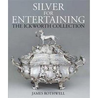 Silver for Entertaining: The Ickworth Collection (Inbunden, 2017)