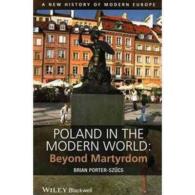 Poland in the Modern World: Beyond Martyrdom (Häftad, 2014)
