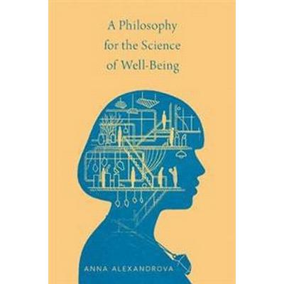 A Philosophy for the Science of Well-Being (Inbunden, 2017)