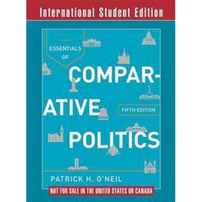 Essentials of Comparative Politics. Fifth International Student Edition, with Cases in Comparative Politics, Fifth Edition (Häftad, 2015)