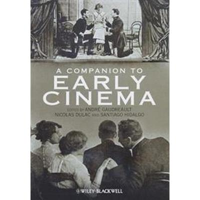 A Companion to Early Cinema (Inbunden, 2012)
