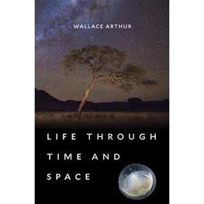Life Through Time and Space (Inbunden, 2017)