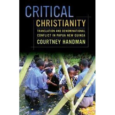 Critical Christianity: Translation and Denominational Conflict in Papua New Guinea (Häftad, 2014)