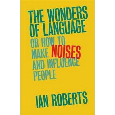 The Wonders of Language: Or How to Make Noises and Influence People (Häftad, 2017)