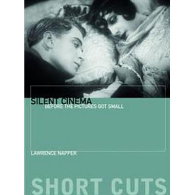 Silent Cinema: Before the Pictures Got Small (Häftad, 2017)