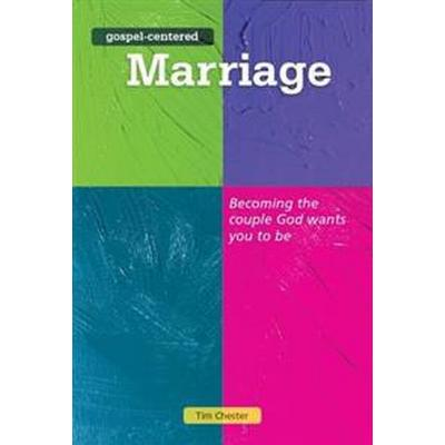 Gospel Centered Marriage (Häftad, 2014)