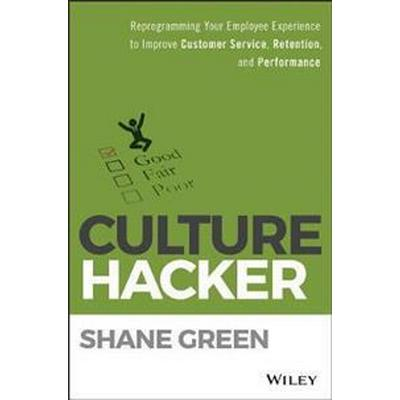 Culture Hacker: Reprogramming Your Employee Experience to Improve Customer Service, Retention, and Performance (Inbunden, 2017)