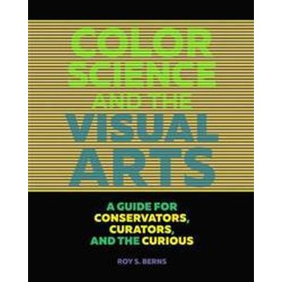 Color Science and the Visual Arts: A Guide for Conservators, Curators, and the Curious (Häftad, 2016)
