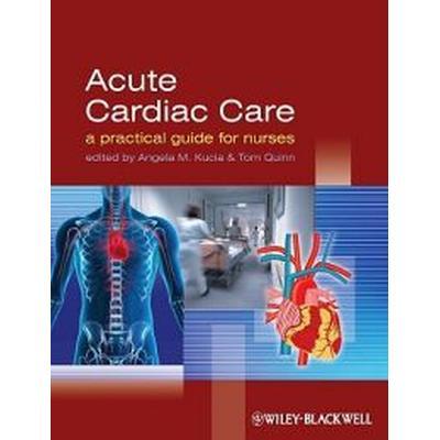 Acute Cardiac Care: A Practical Guide for Nurses (Häftad, 2009)