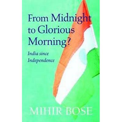 From Midnight to Glorious Morning?: India Since Independence (Häftad, 2018)