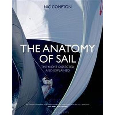 The Anatomy of Sail: The Yacht Dissected and Explained (Inbunden, 2015)