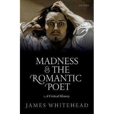 Madness and the Romantic Poet (Inbunden, 2017)