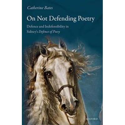 On Not Defending Poetry (Inbunden, 2017)